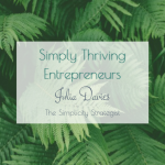 SIMPLY THRIVING ENTREPRENEURS – A blog series from Julia Davies, The Simplicity Strategist